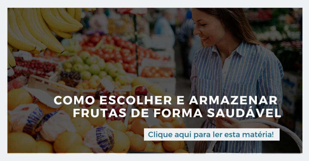 Clique aqui para ler esta matéria: Como escolher e armazenar frutas de forma saudável