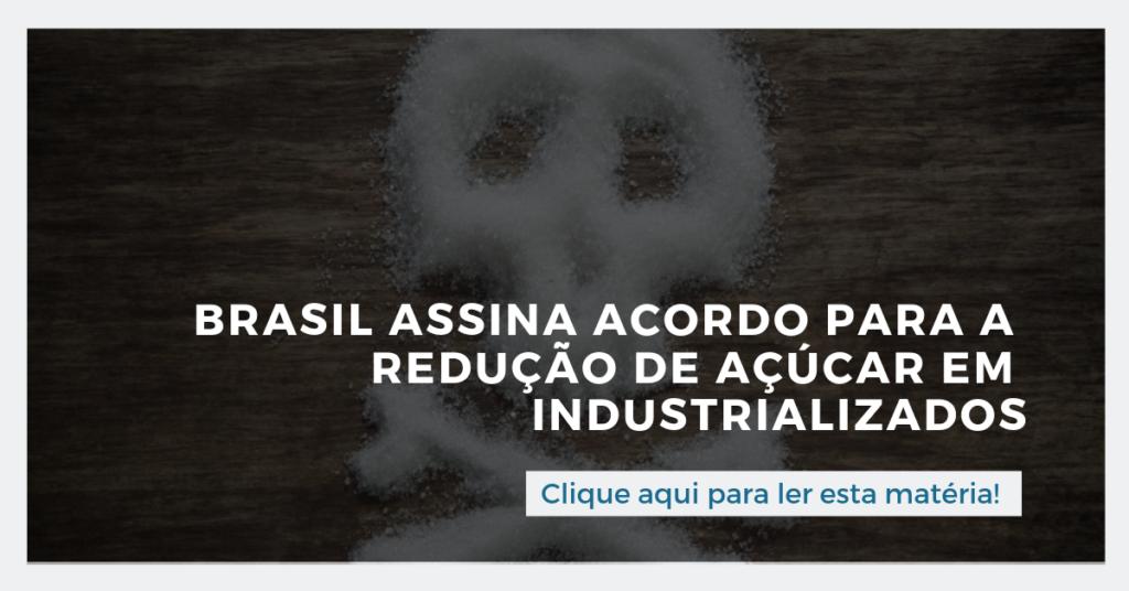 Clique aqui para ler esta matéria: Brasil assina acordo para a redução de açúcar em industrializados