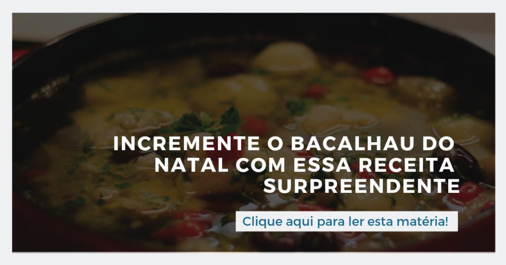 Clique aqui para ler esta matéria: Incremente o bacalhau no natal com essa receita surpreendente