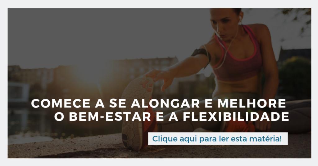 Clique aqui para ler esta matéria: Comece a se alongar e melhore o bem-estar e a flexibilidade