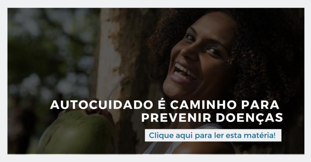 Clique aqui para ler esta matéria: Autocuidado é caminho para prevenir doenças